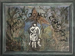 framed painting of figures and colour with the words 'what do you care for?'